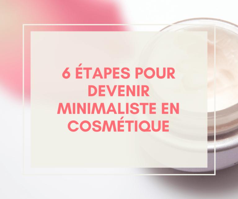 6 étapes pour devenir minimaliste en cosmétique